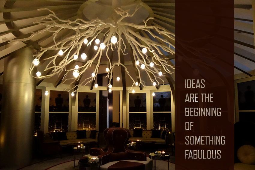 Ideas are the beginning of something fabulous
